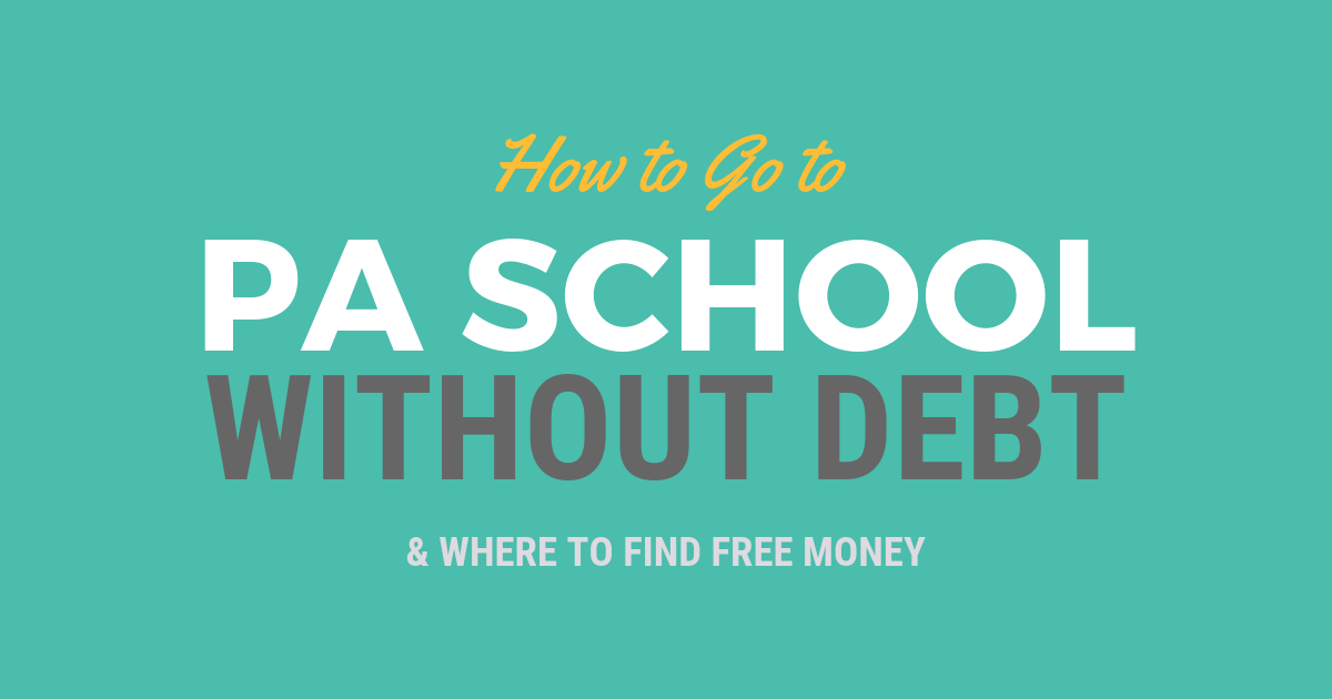 How to Go to PA School without DebtlBe a Physician Assistant