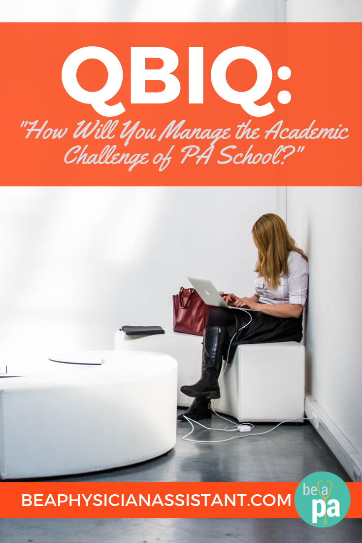 """How Will You Manage the Academic Challenge of PA School?""lBe a Physician Assistant"