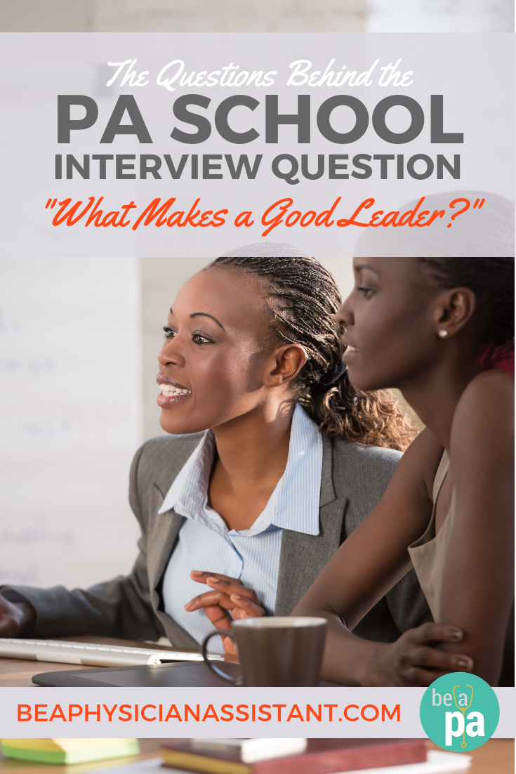 "How to Answer ""What Makes a Good Leader?""lBe a Physician Assistant"