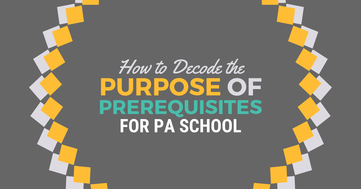 How to Decode the Purpose of Prereqs for PA SchoollBe a Physician Assistant