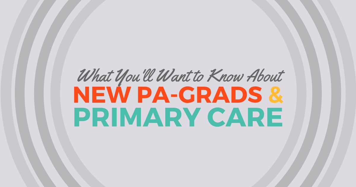 What to Know About New PA-Grads & Primary CarelBe a Physician Assistant