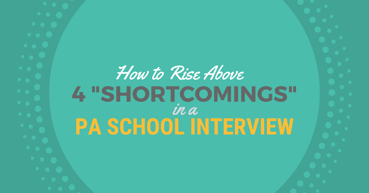 "How to Rise Above 4 ""Shortcomings"" in a PA School InterviewlBe a Physician Assistant"