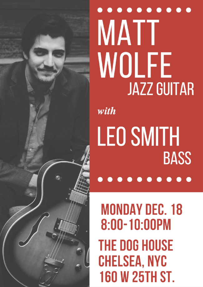 BIG talent and BIG fun with Jazz Guitarist, Matt Wolfe.  Reservations are a good idea by calling 212-337-8301.  No cover/no minimum!