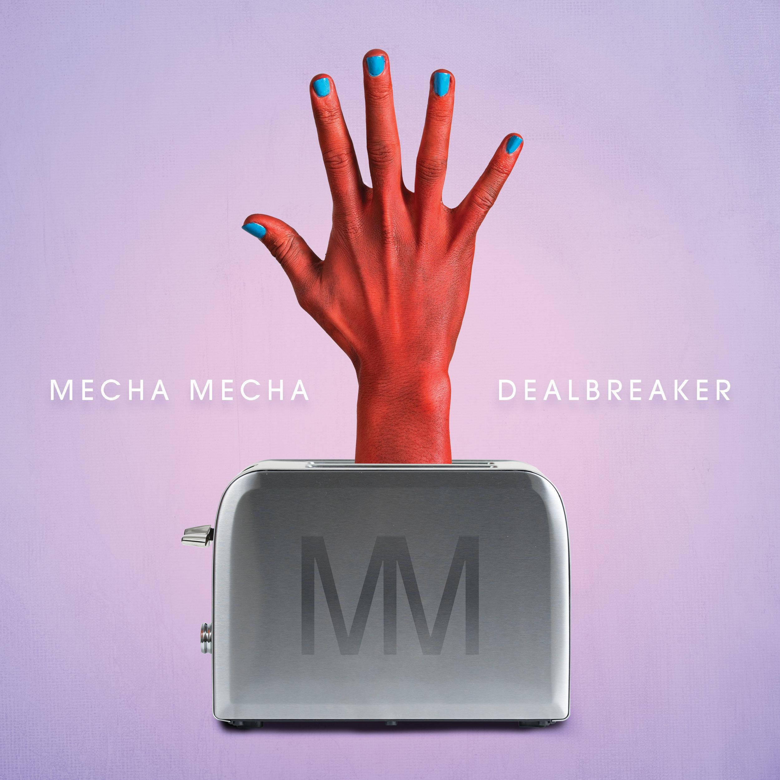 'Dealbreaker'<br><br><em>Mecha Mecha</em>