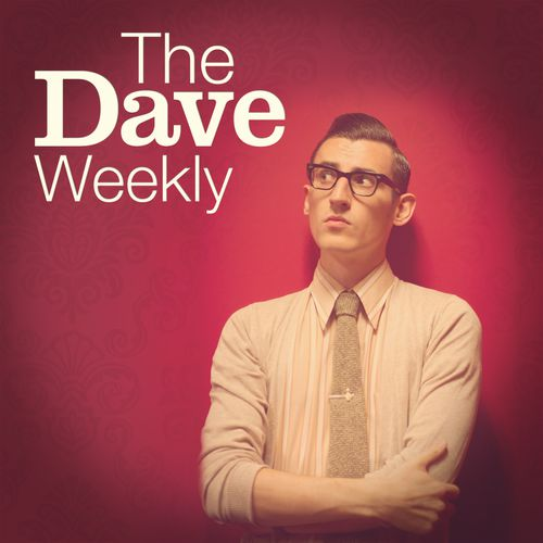 THE DAVE WEEKLY