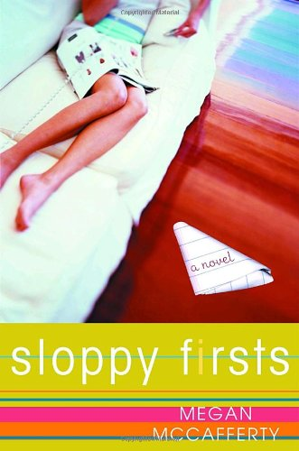 Sloppy Firsts (and the rest of the Jessica Darling books) by Megan McCafferty