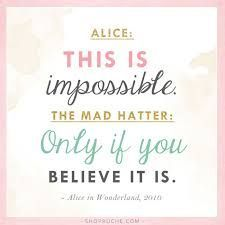 Believe in the impossible.   Source
