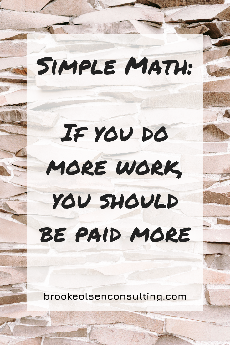 Simple Math: If you do more work, you should be paid more | Brooke Olsen Consulting