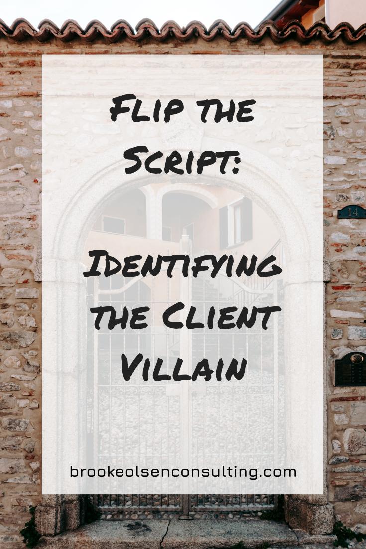 Flip the Script: Identifying the Client Villain | Brooke Olsen Consulting