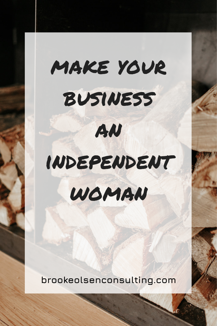Make Your Business an Independent Woman | Brooke Olsen Consulting