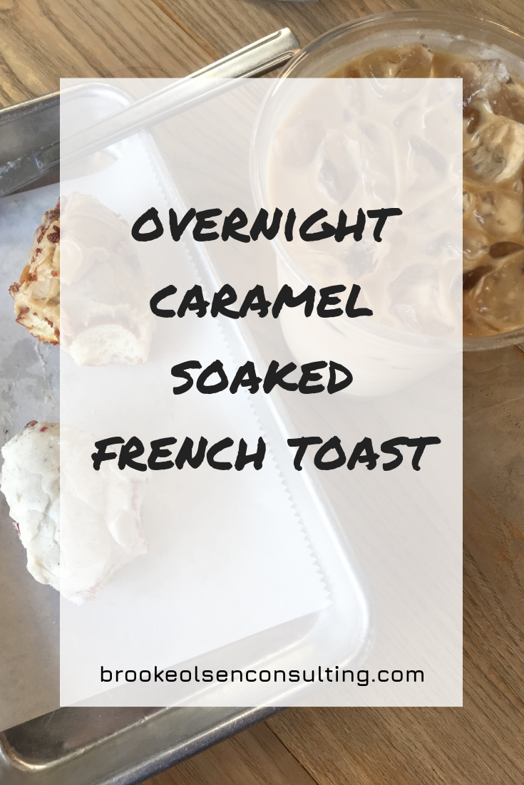 Overnight Caramel Soaked French Toast | Brooke Olsen Consulting