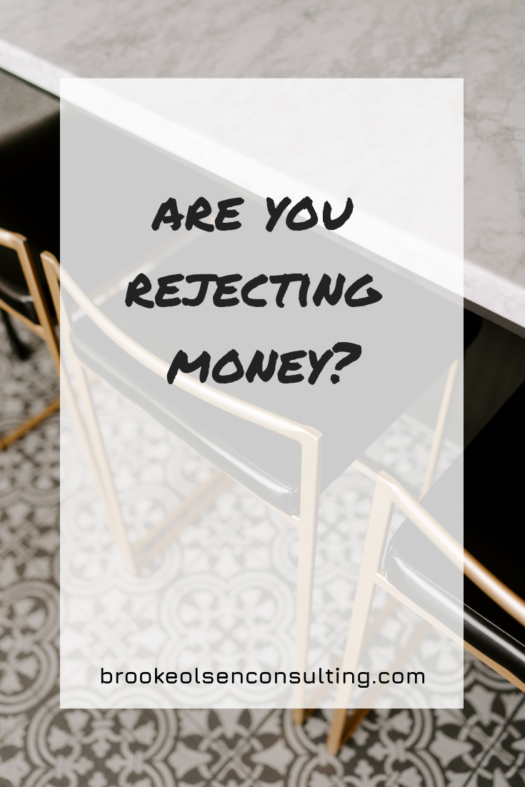 Are You Rejecting Money? | Brooke Olsen Consulting