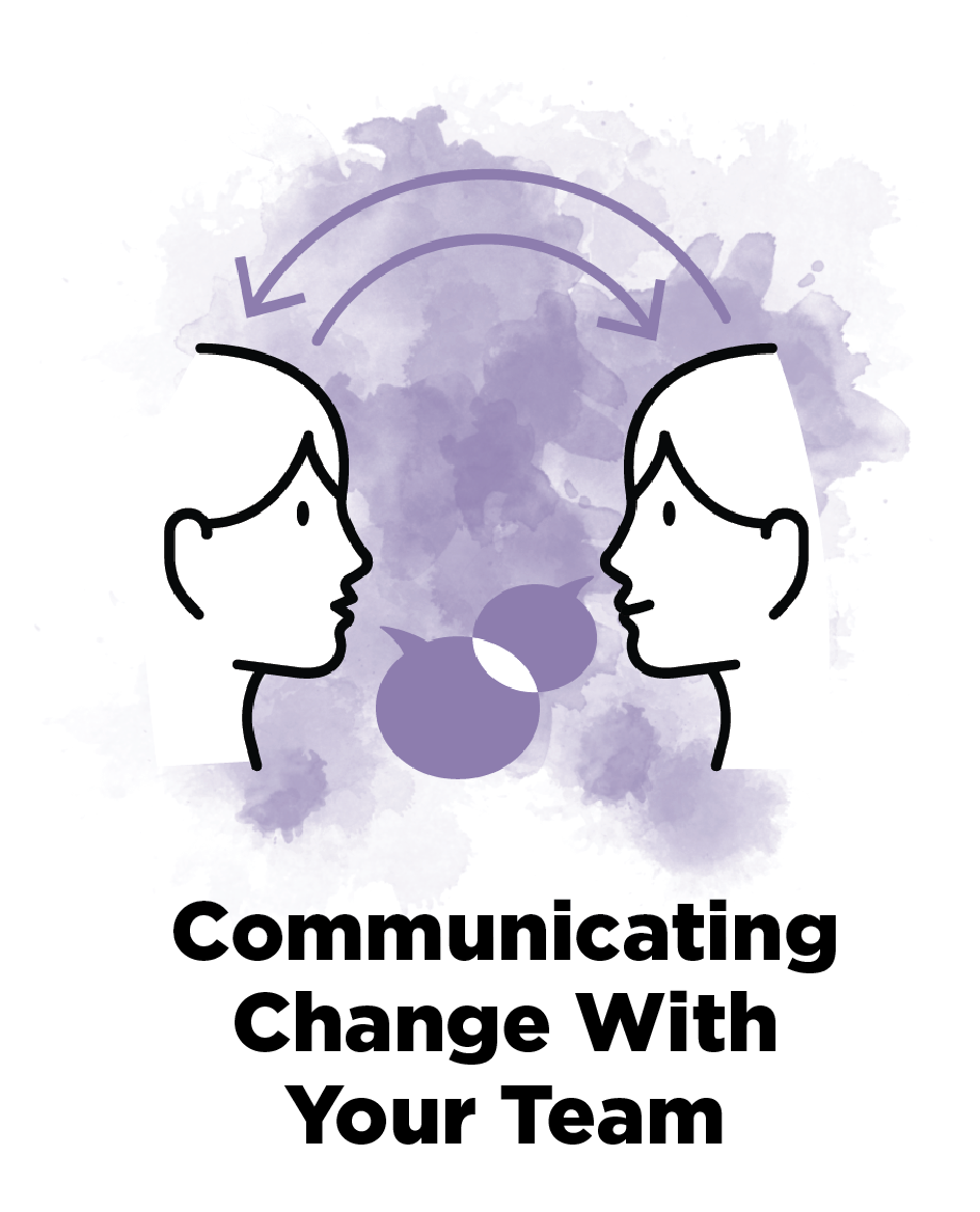 Creating an open channel of communication where a dialogue can occur between change agents and their teams