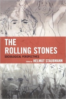 """""""Satisfaction: Sex And The Rolling Stones' Personas, Performances, And Fan Reactions"""" (In  The Rolling Stones: Sociological Perspectives , Edited By Helmut Staubmann, Lexington Books, 2013)"""