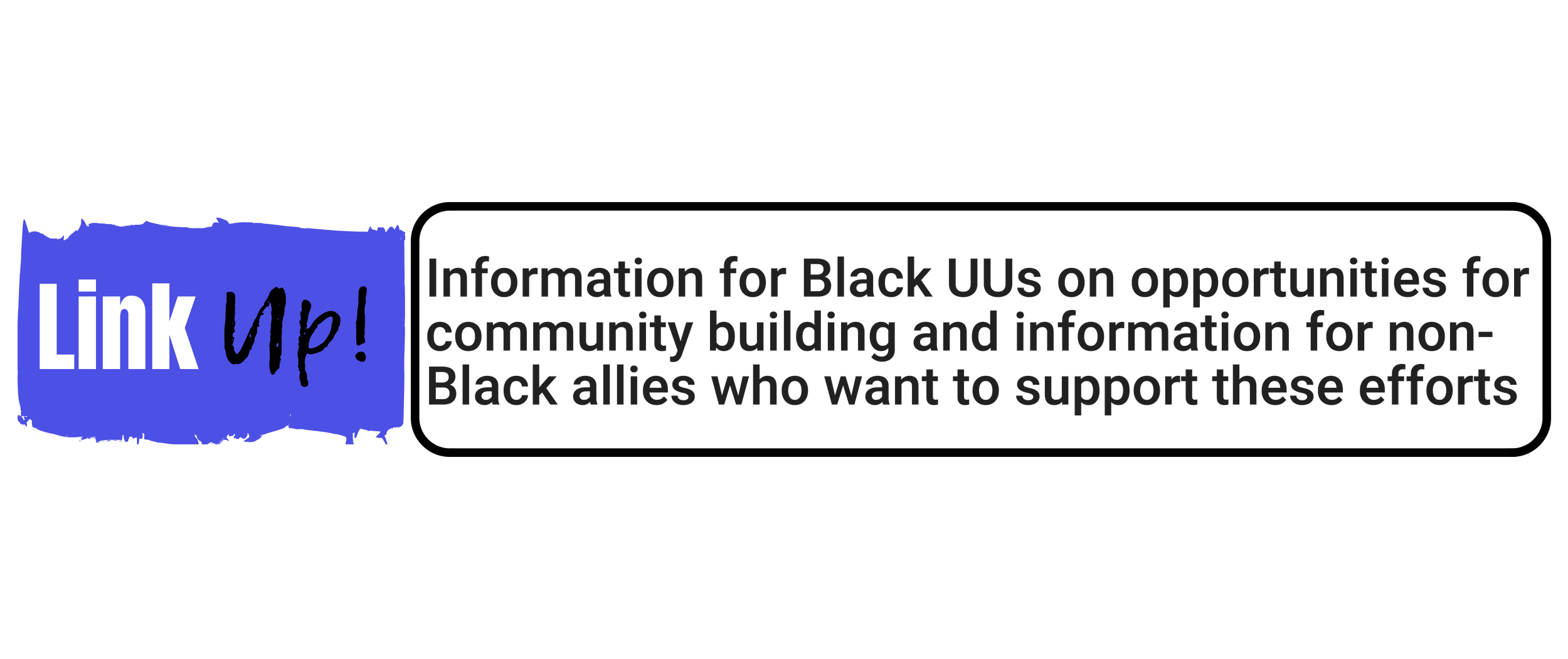 """Link Up:""   information for Black UUs on opportunities for community building and information for non-Black allies who want to support these efforts"