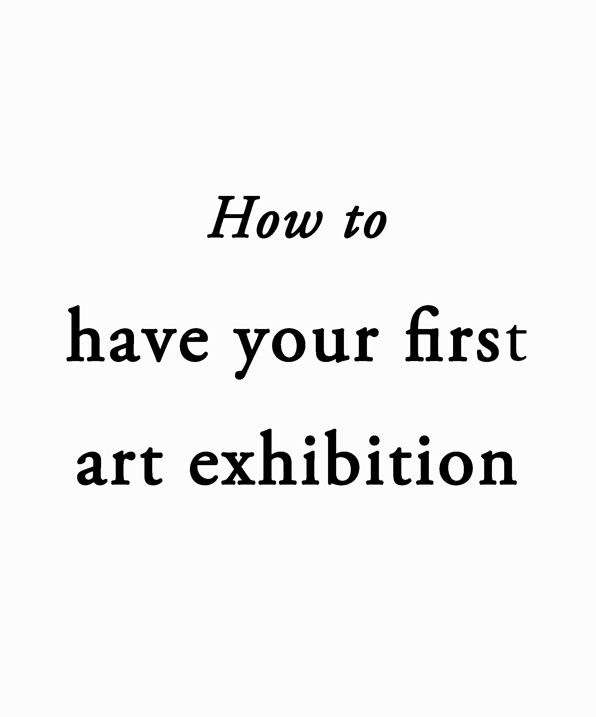 how to first art exhibition.jpg