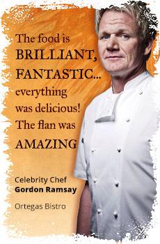 Gordon Ramsay about Ortegas Bistro
