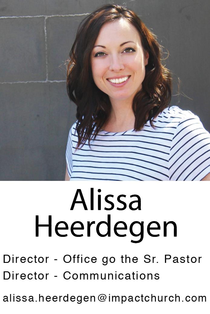 Alissa Heerdegen   Director - Office go the Sr. Pastor  Director - Communications