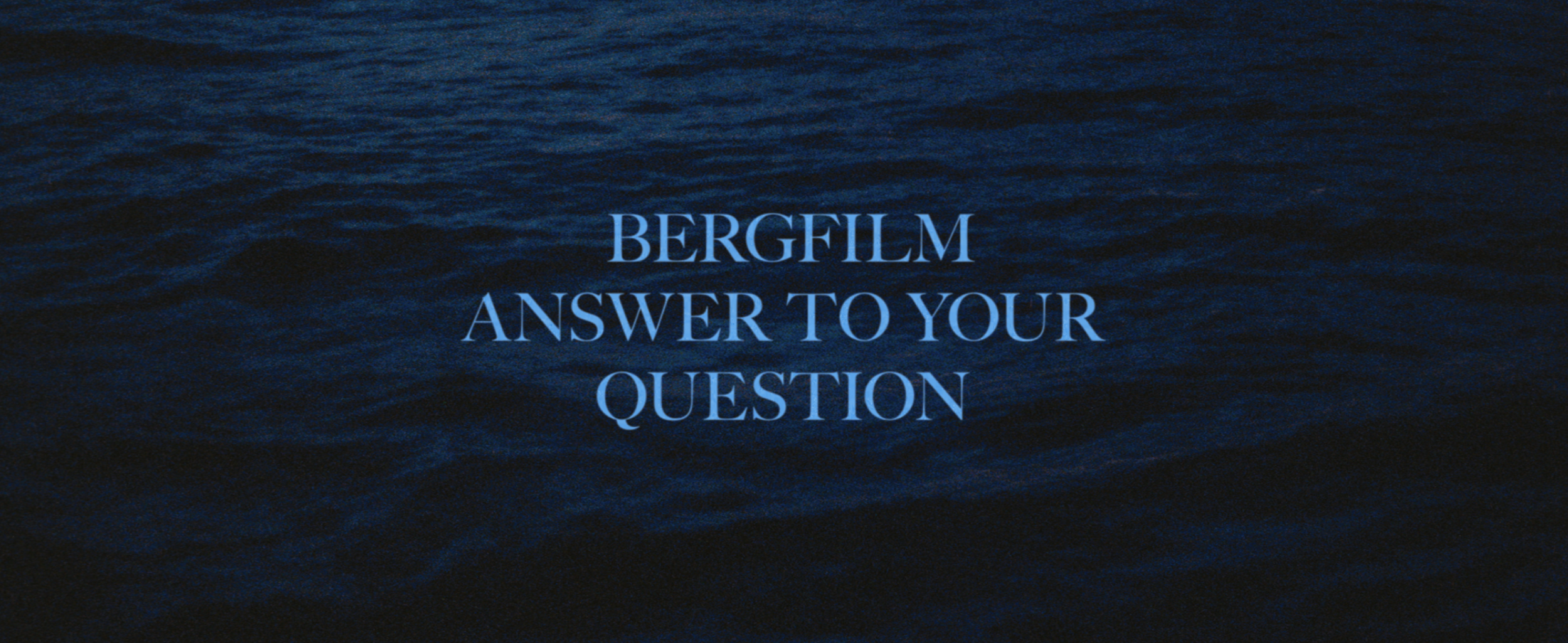 Bergfilm_AnswerToYourQuestion_Title_1.png