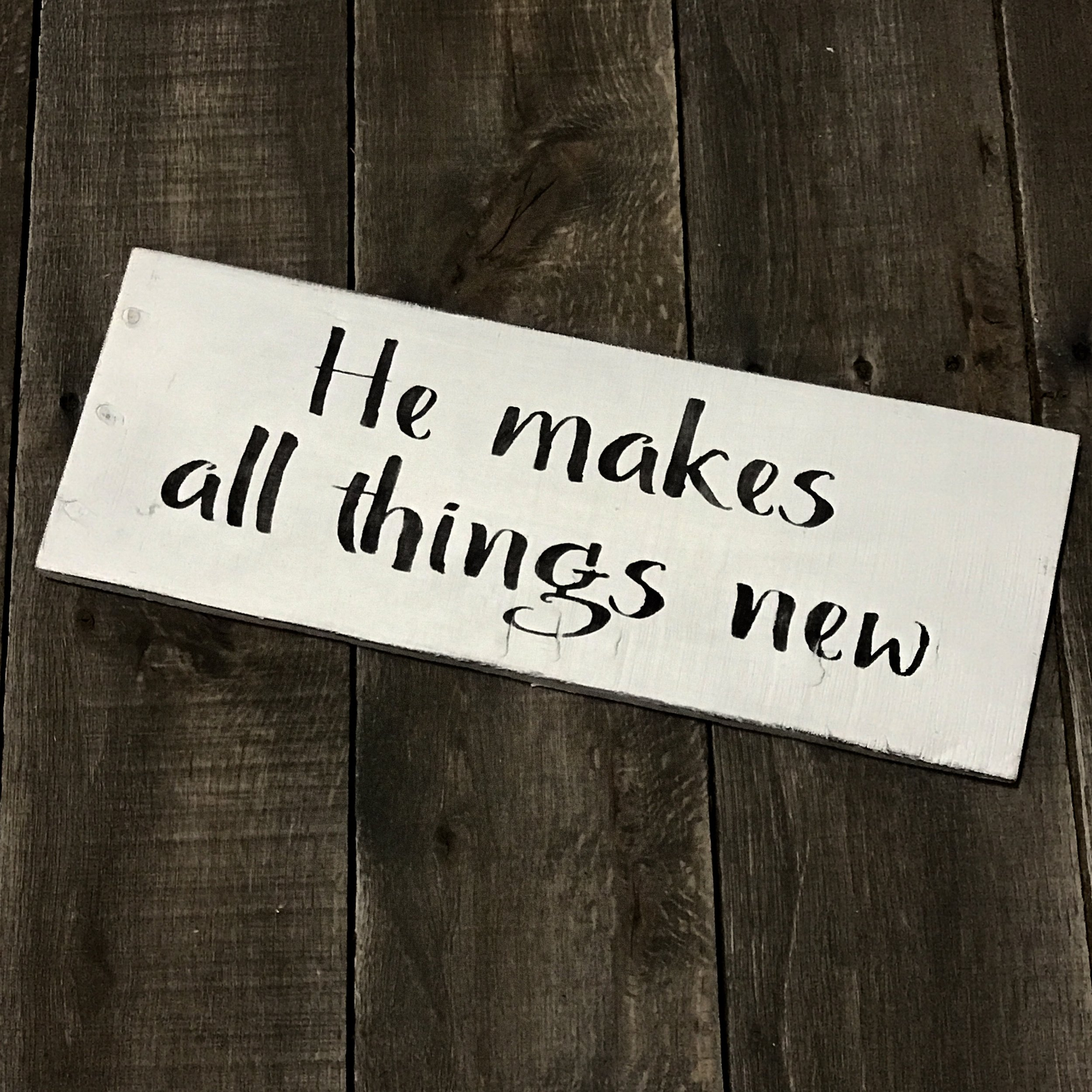 He makes all things new sign