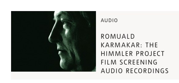ROMUALD KARMAKAR: THE HIMMLER PROJECT FILM SCREENING AUDIO RECORDINGS