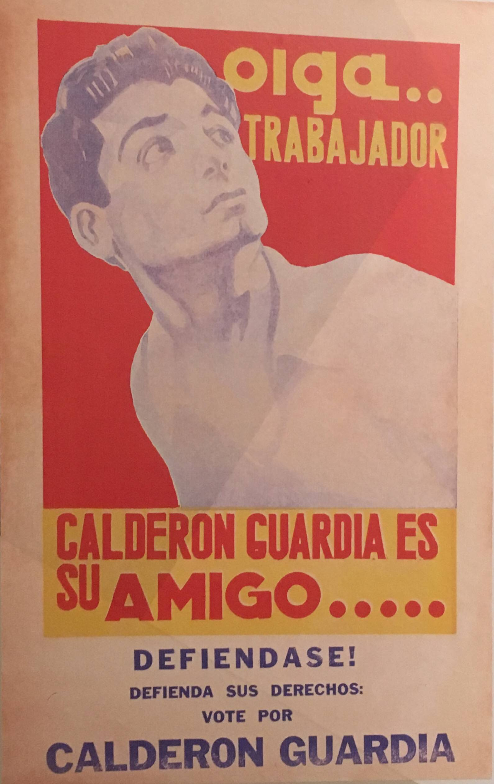 "Pamphlet used by the Republican Party for the 1940 elections. Design by: Manuel de la Cruz González. Caption reads: ""Listen worker... Calderon Guardia is your friend... Defend yourself! Defend your rights: Vote for Calderón Guardia""."