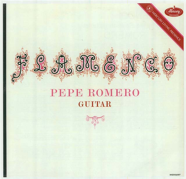 Flamenco! Pepe Romero, Guitar Recorded 1962: Mercury Living Presence • Catalog no. MG-50297