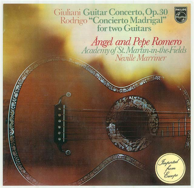 "Giuliani Guitar Concerto, Op. 30, (Pepe Romero) Rodrigo: ""Concierto Madrigal"" for two guitars (Angel and Pepe Romero) (Academy of St. Martin-in-the-Fields, Neville Marriner) Recorded 1974: Philips LP • Catalog no. 6500.918"