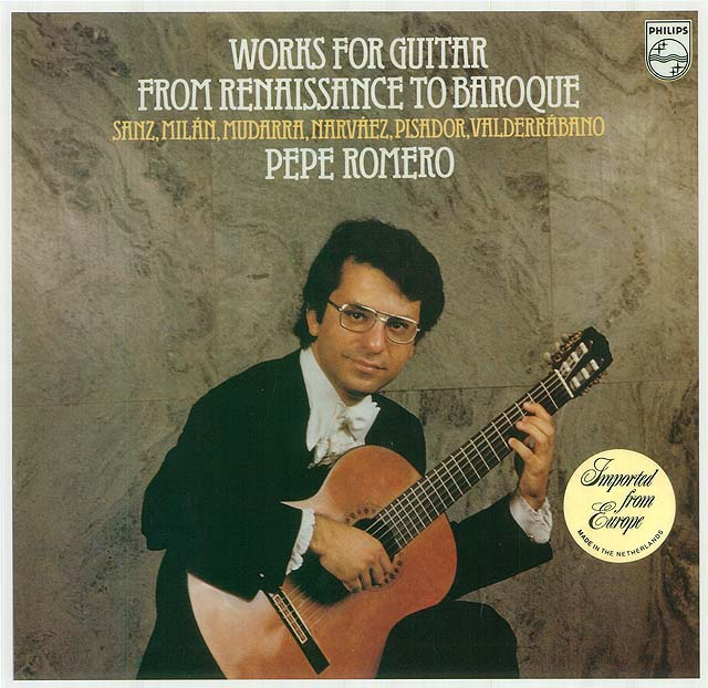 Works for Guitar from Renaissance to Baroque Sanz, Milán, Mudarra, Narváez, Pisador, Valderrábano Pepe Romero Recorded 1976: Philips LP • Catalog no. 9500 351
