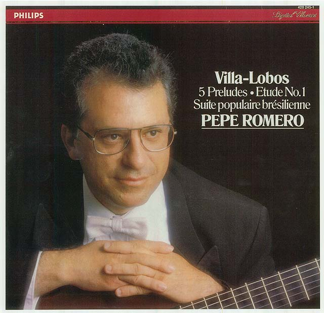 Villa-Lobos: Five Preludes, Etude No.1, Suite populaire brésilienne Pepe Romero Recorded 1987: Philips LP • Catalog no. 420 245-1  |   Philips CD • Catalog no. 420 245-2