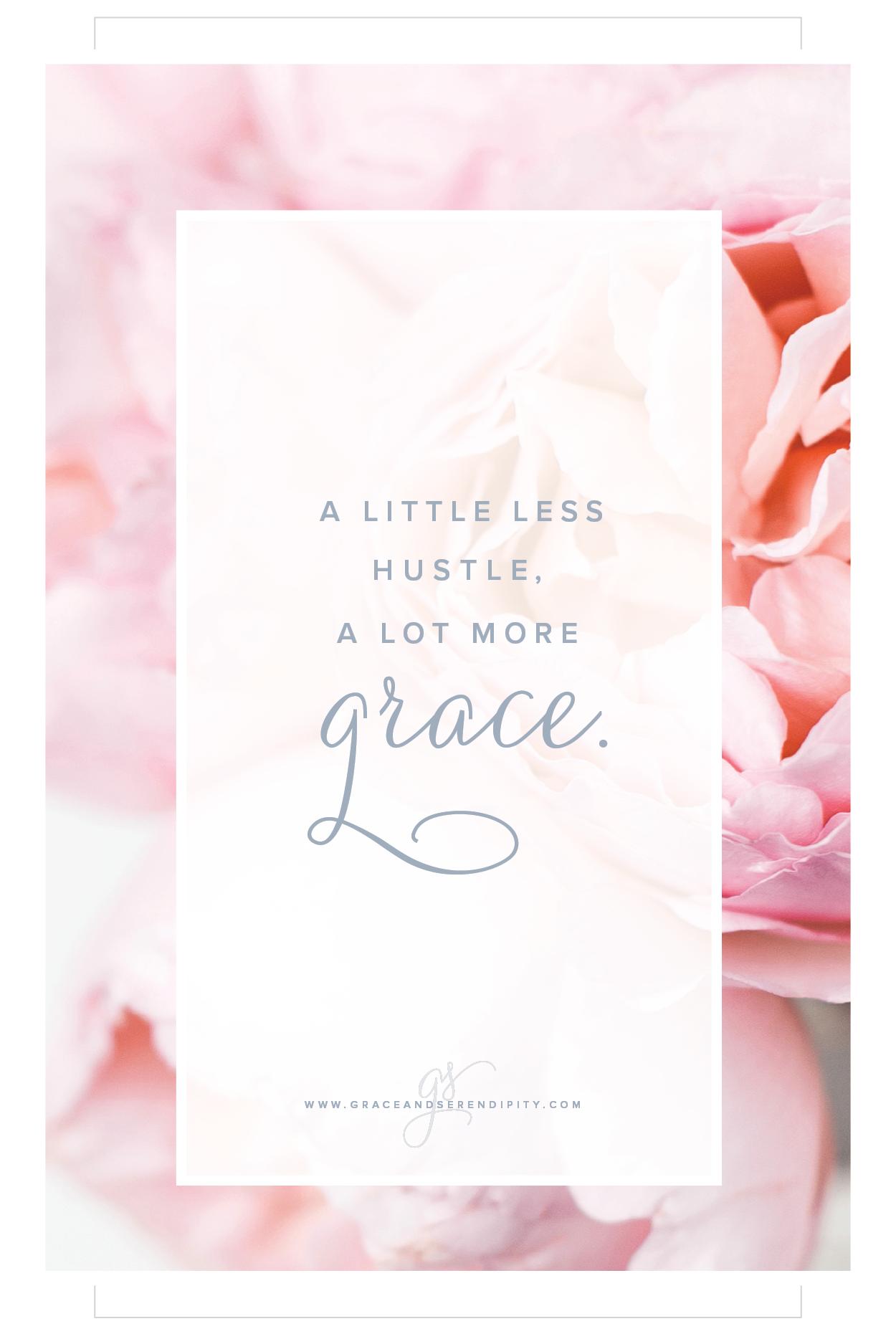 A little less hustle, a lot more grace - Grace and Serendipity