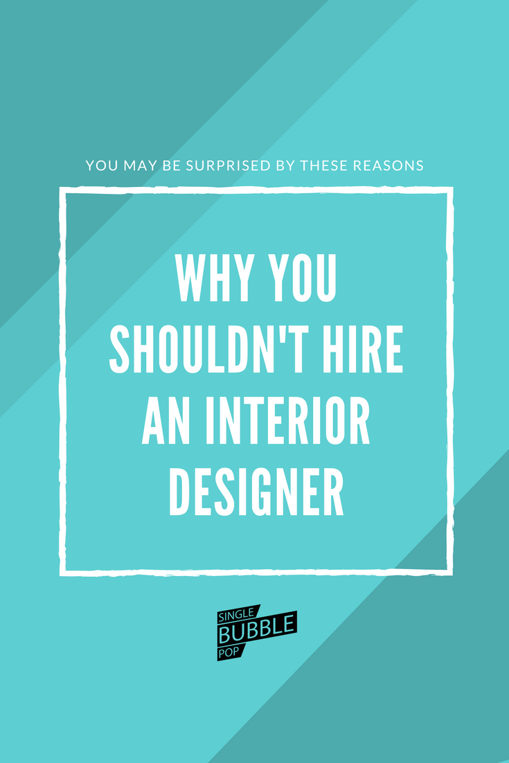 Why You Shouldn't Hire An Interior Designer