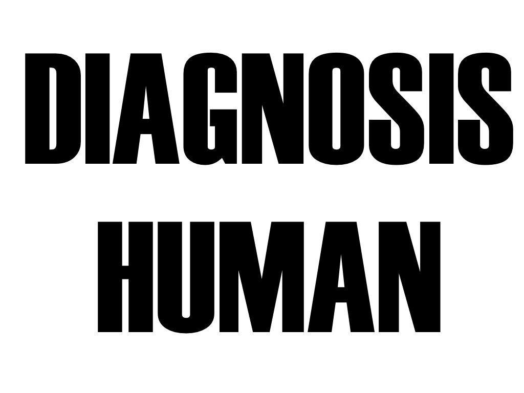 DIAGNOSIS HUMAN.001.jpeg