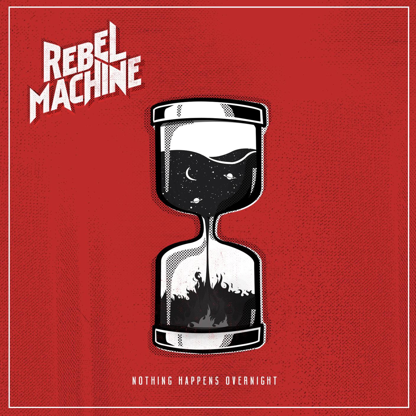 Rebel Machine Nothing Happens Overnight Cover Art.jpg
