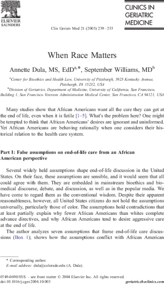 Dula, A. and Williams, S.  When race matters Palliative Care II: improving care.  ed. Emanuel, L. in Clin Geri Med. 21 (2005) 239-253.    Click to look inside      Clinics in Geriatric Medicine-When Race Matters