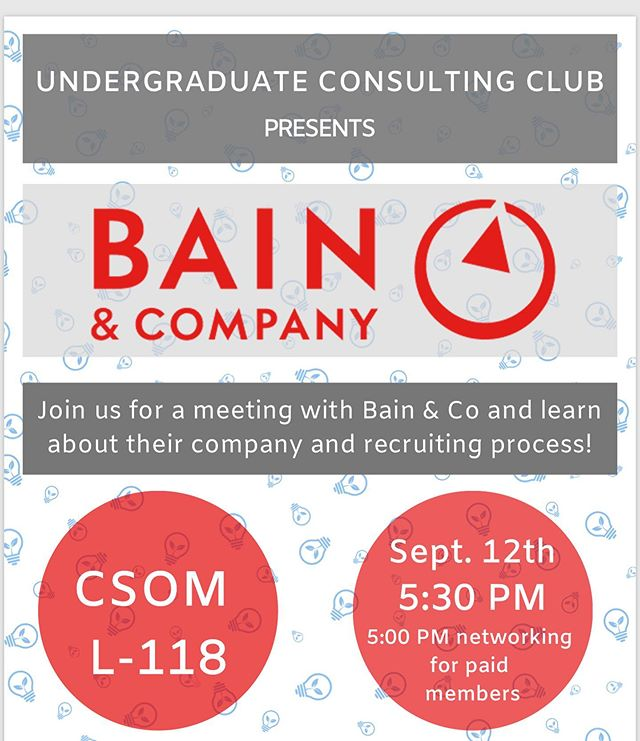 Meeting TONIGHT with Bain! Meeting has moved to a different location. We will be in CSOM L-118. Join us for an info session to learn more about Bain and their recruiting process. Get the opportunity to speak to people at Bain to learn more about their experiences. . .  Food will served! Don't miss out on this meeting! . .  5 pm for member pre-meeting networking and 5:30 pm for everyone else!