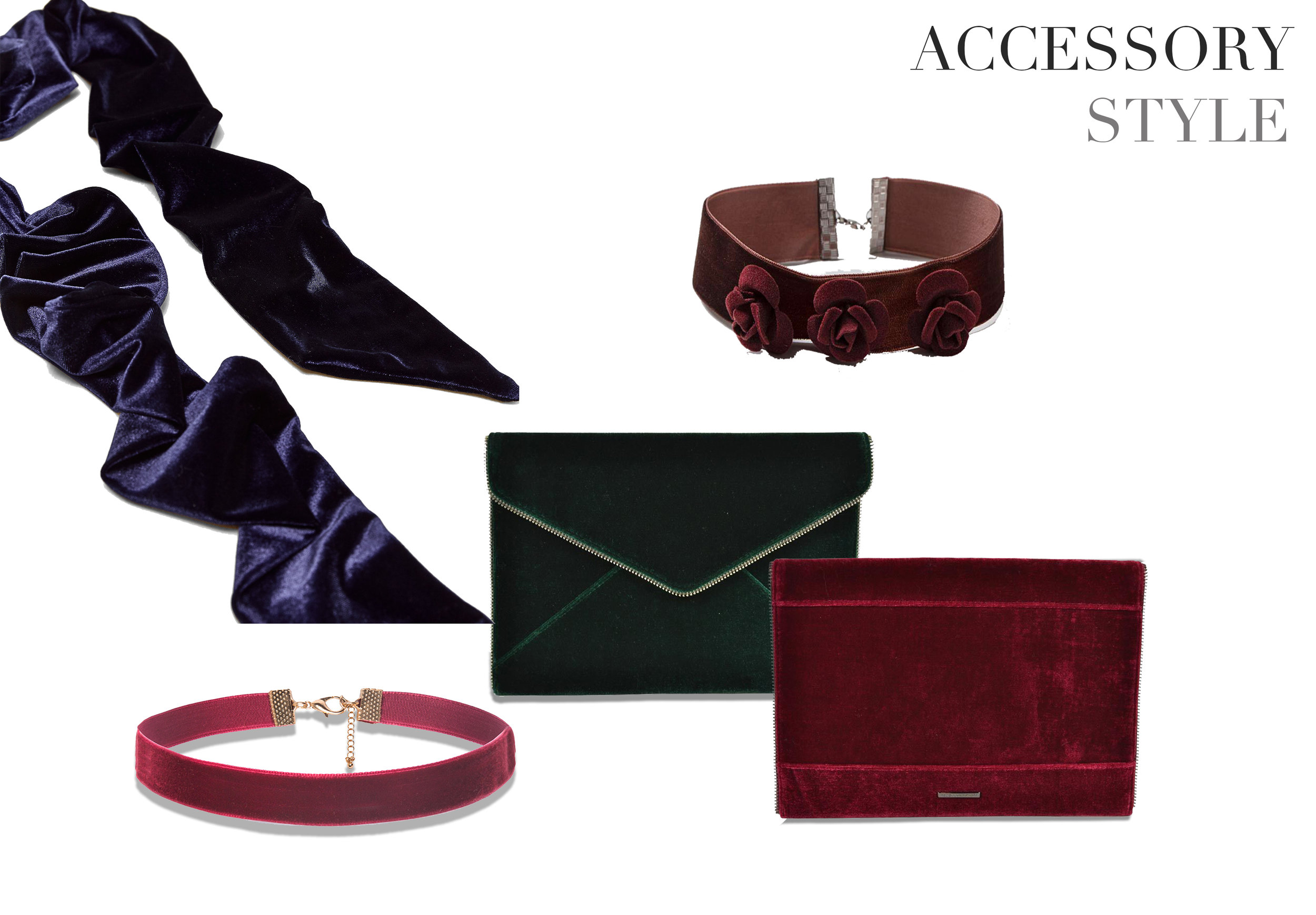 Try a velvet clutch with your staple LBD in festive hunter green or ruby red. If you don't want to fully commit, a simple velvet choker allows you to dip your toe in the velvet trend.      Simple Velvet Choker      Blue Scarf      Floral Choker      Evergreen Green Clutch      Soft Berry Red Clutch