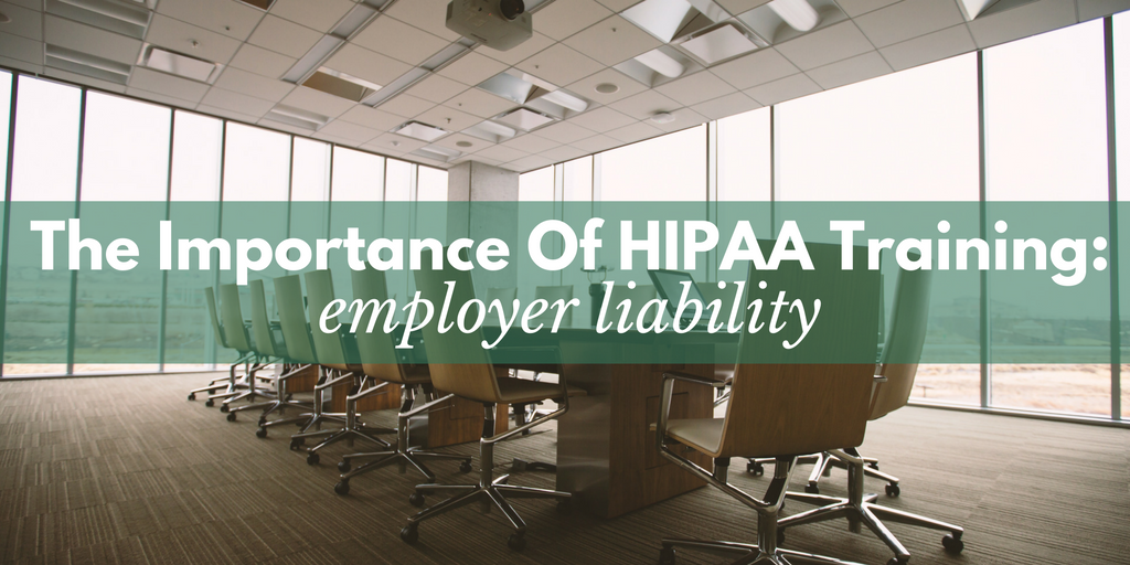 the importance of HIPAA training: employer liability