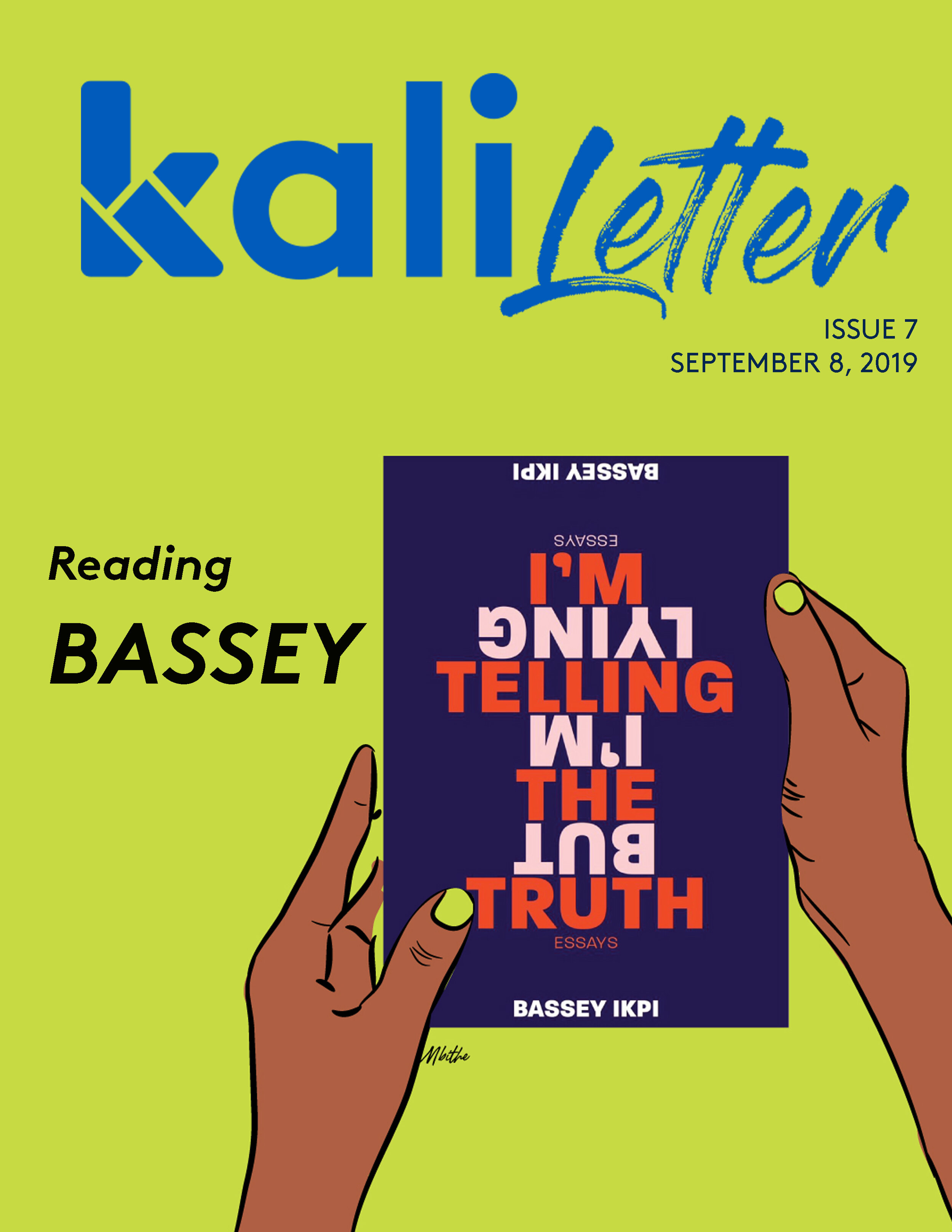 READING BASSEY     Issue #:  7  Release Date:   September 8, 2019    Kenyan writer and feminist activist Aisha Ali reflects on her own mental health journey through this review of the first book from the bestselling Nigerian-American poet, writer and mental health advocate Bassey Ikpi.