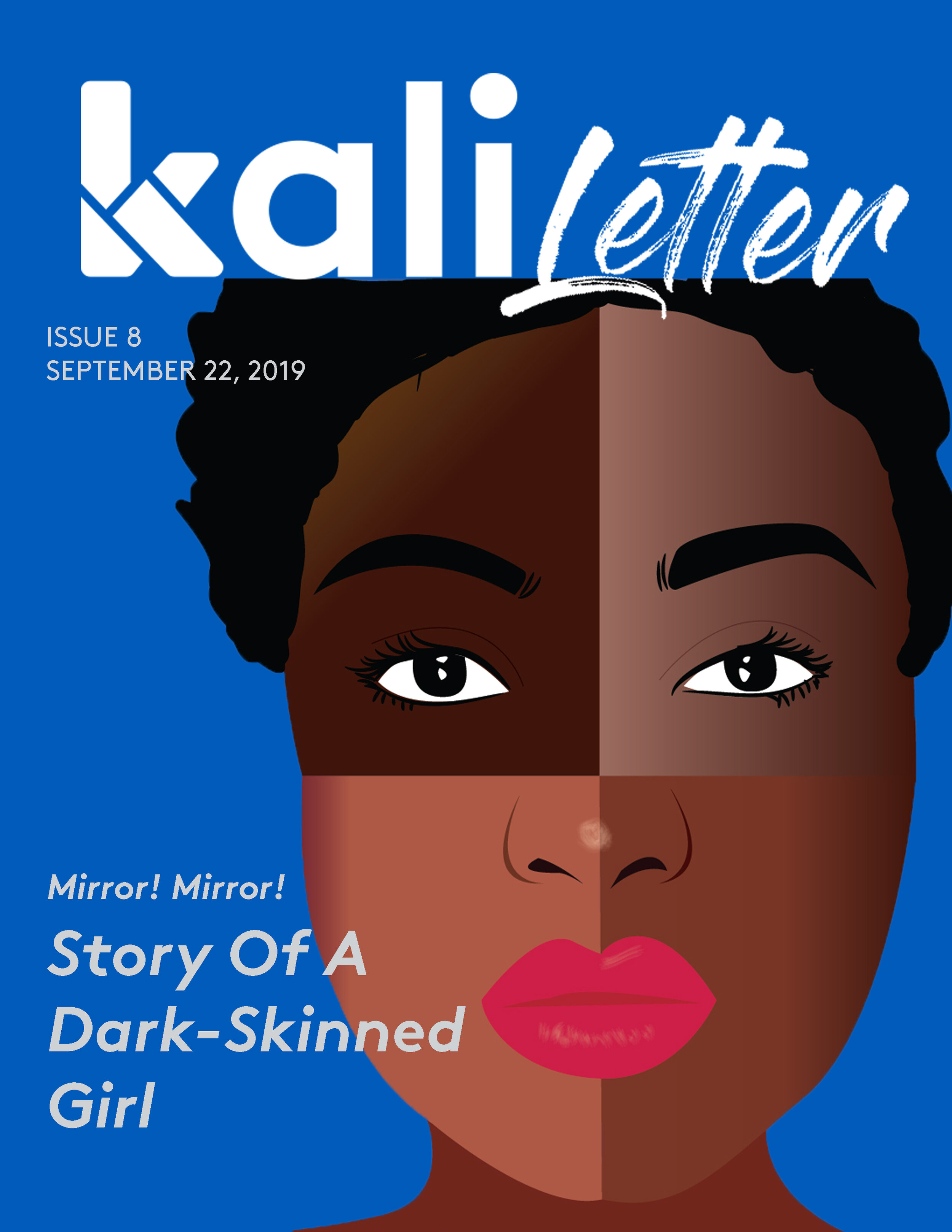 MIRROR! MIRROR! STORY OF A DARK SKINNED GIRL     Issue #:  8  Release Date:   September 22, 2019    Growing up in Uganda, writer Hilda Awori grappled with her own reflection in the mirror as she navigated the depths of her own beauty alongside colourism.