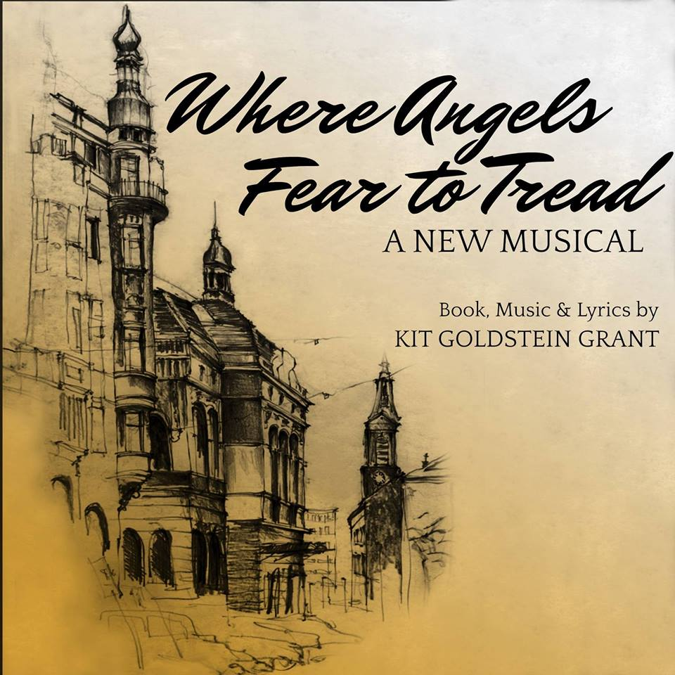 Logo of the new musical: Where Angels Fear to Tread by Kit Goldstein Grant. The title and authors name are in black writing across a taupe background with a sketch of an old city.