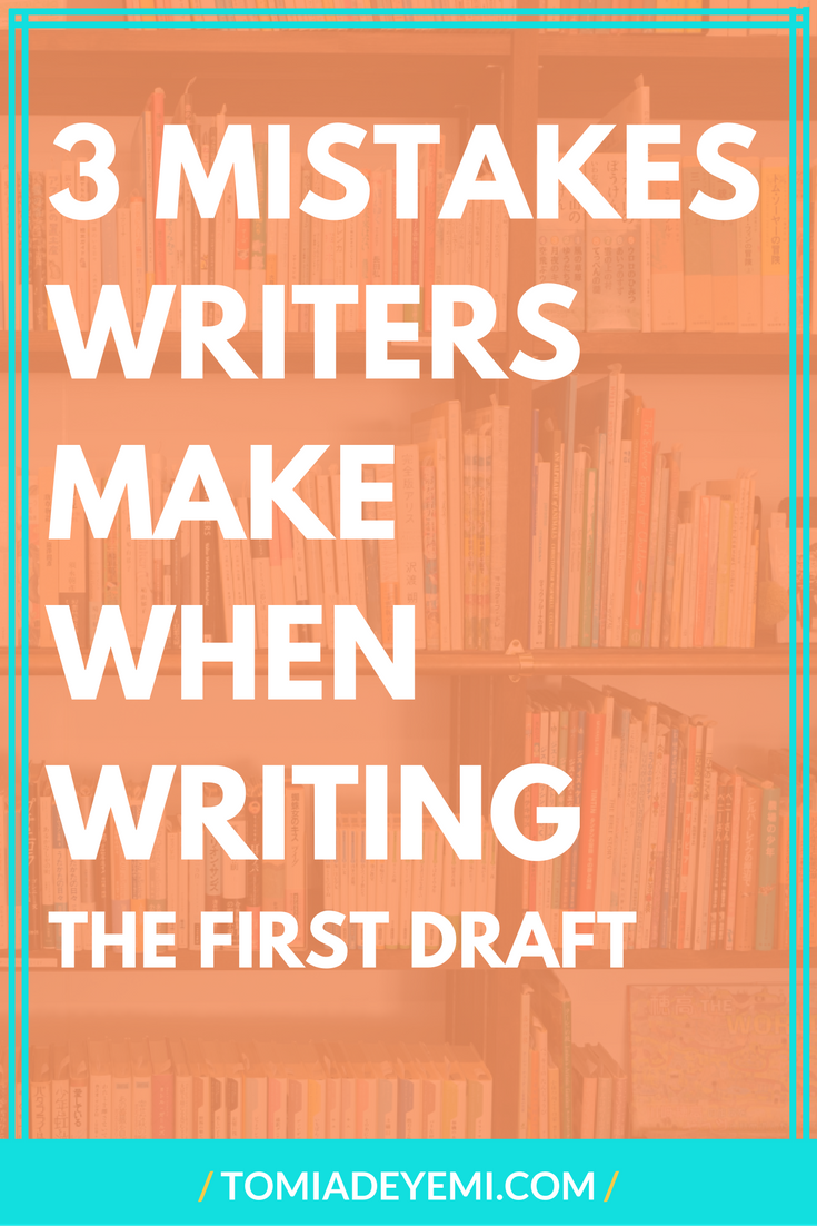 3 Mistakes Writers Make When Writing Their First Draft