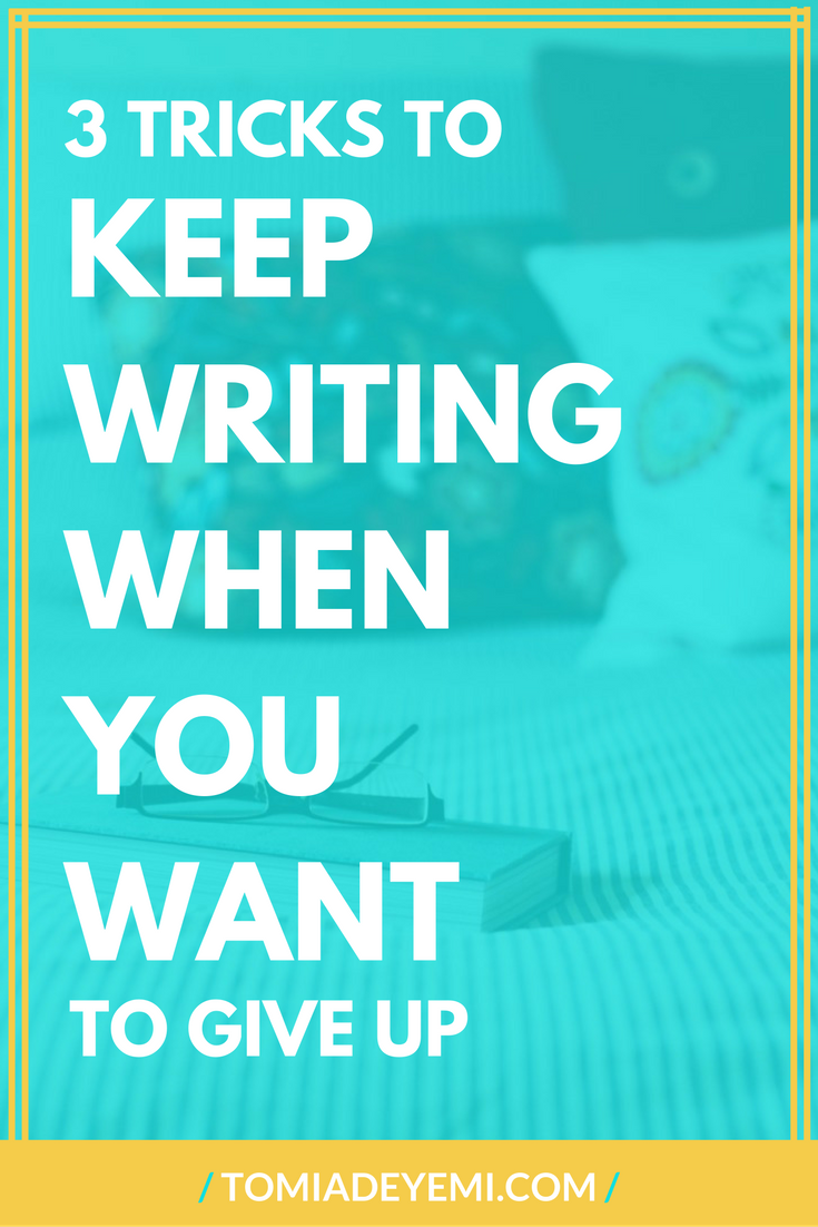 3 Tricks To Keep Writing When You Want To Give Up