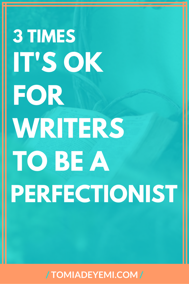3 Times It's Okay For Writers To Be A Perfectionist