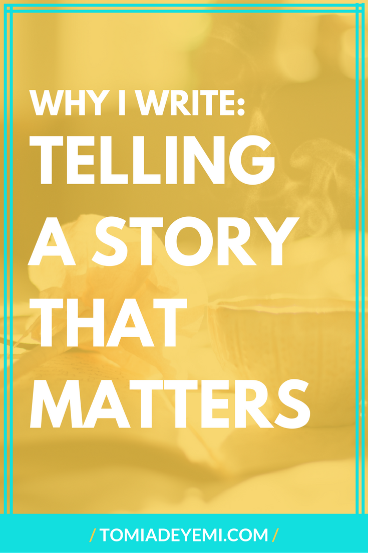 Why I Write: Telling A Story That Matters
