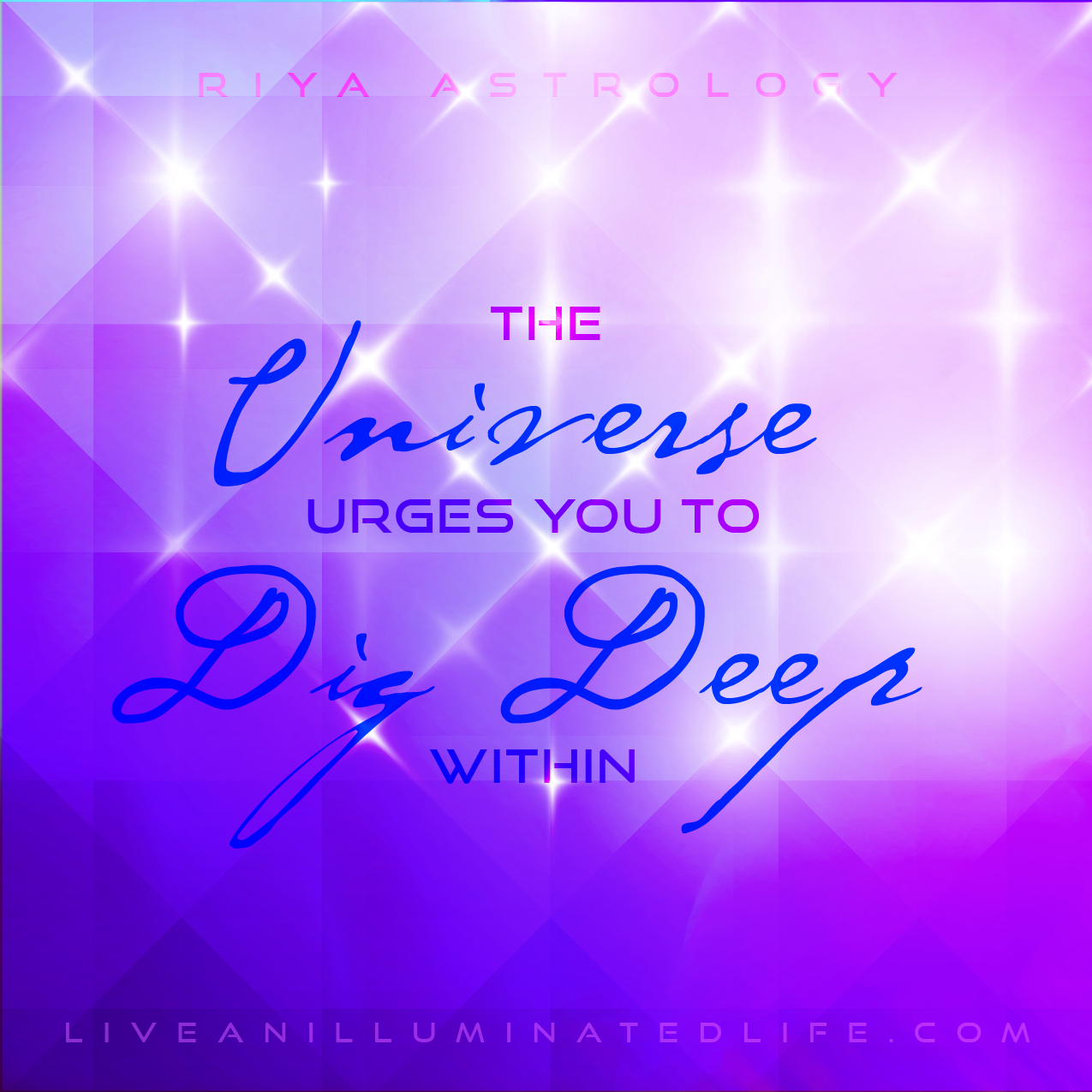 Astrology Riya - The Universe urges you to dig deep within