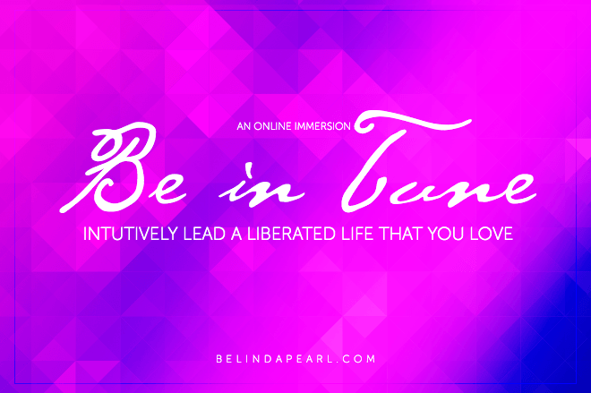 Be in Tune - Intuitively Lead a Liberated Life that YOU Love