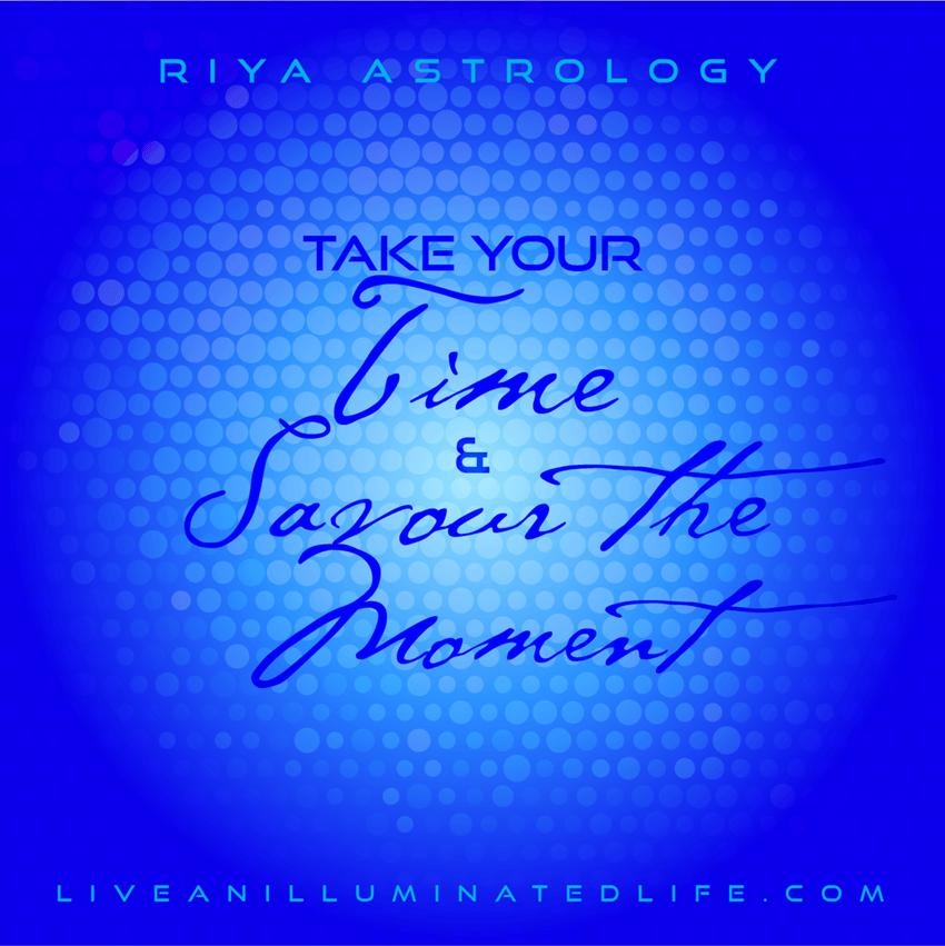 RIYA Astrology - Take your Time & Savour the Moment