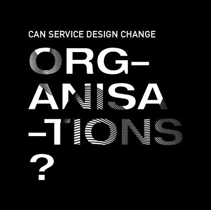 Service Design Fringe Festival - Can service design change organisations.png