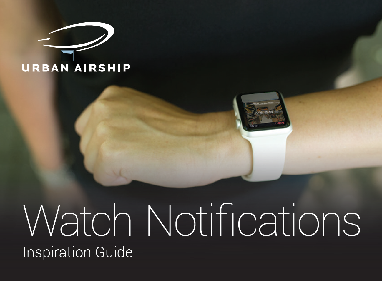 CLIENT:  Urban Airship   ROLE:  Copywriter   SUMMARY:  Worked right alongside Urban Airship marketing team to develop a white paper to engage thought leaders and potential customers on all the potential use cases of smart watch notifications.